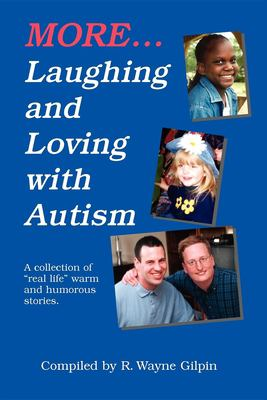 More Laughing & Loving with Autism: A Collection of