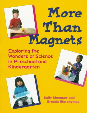 More Than Magnets: Exploring the Wonders of Science in Preschool and Kindergarten 9781884834332