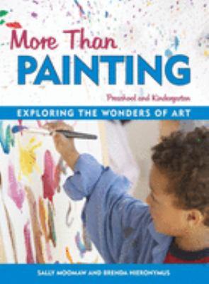 More Than Painting: Exploring the Wonders of Art in Preschool and Kindergarten 9781884834677