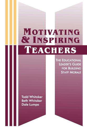 Motivating and Inspiring Teachers: The Educational Leader's Guide for Building Staff Morale 9781883001995