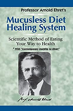 Mucusless Diet Healing System: Scientific Method of Eating Your Way to Health 9781884772009