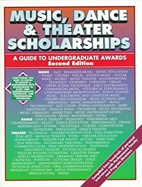 Music, Dance & Theater Scholarships: A Guide to Undergraduate Awards 9781884669187