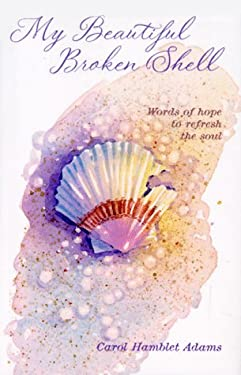 My Beautiful Broken Shell: This Gentle Story Offers a Powerful Message of Hope, as It Compares a Beautiful, Broken Shell to Our Own Lives. a Time 9781881830931