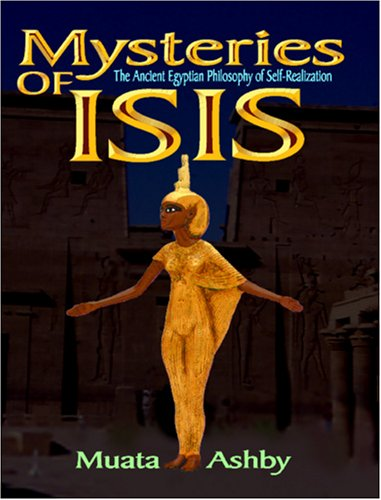 Mysteries of Isis: Ancient Egyptian Philosophy of Self-Realization and Enlightenment 9781884564246