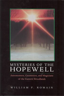 Mysteries of the Hopewell: Astronomers, Geometers, and Magicians of the Eastern Woodlands 9781884836619