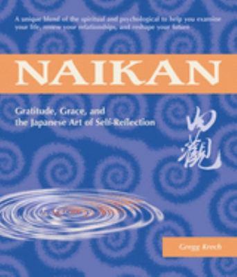 Naikan: Gratitude, Grace, and the Japanese Art of Self-Reflection 9781880656631