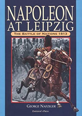 Napoleon at Leipzig: The Battle of Nations 1813 9781883476106