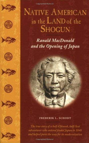 Native American in the Land of the Shogun: Ranald MacDonald and the Opening of Japan 9781880656778