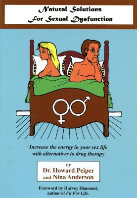 Natural Solutions to Sexual Dysfunction: Increase the Energy in Your Sex Life with Alternatives to Drug Therapy