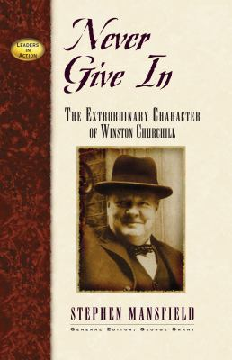 Never Give in: The Extrordinary Character of Winston Churchill 9781888952193