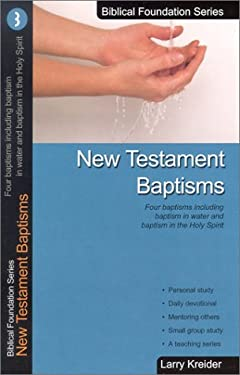 New Testament Baptisms: Four Baptisms Including Baptism in Water and Baptism in the Holy Spirit 9781886973022