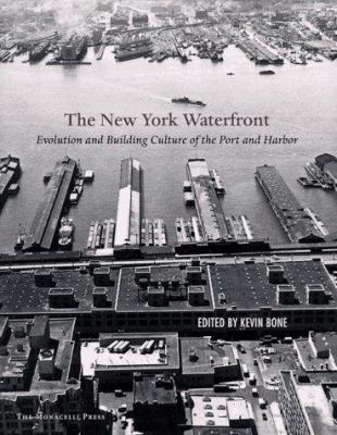 New York Waterfront: Evolution and Building Culture of the Port and Harbor 9781885254542