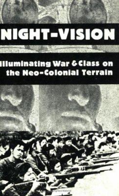 Night-Vision: Illuminating War & Class on the Neo-Colonial Terrain 9781883780005