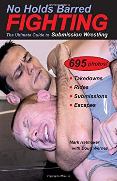 No Holds Barred Fighting: The Ultimate Guide to Submission Wrestling 9781884654176