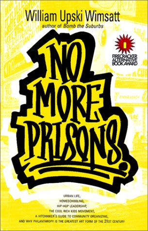 No More Prisons: Urban Life, Homeschooling, Hip-Hop Leadership, the Cool Rich Kids Movement, a Hitchhiker's Guide to Community Organizi 9781887128421