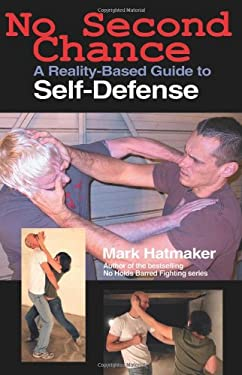 No Second Chance: A Reality-Based Guide to Self-Defense 9781884654329