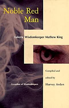 Noble Red Man: Lakota Wisdomkeeper Mathew King 9781885223012