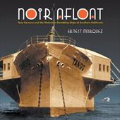 Noir Afloat: Tony Cornero and the Notorious Gambling Ships of Southern California 12872079