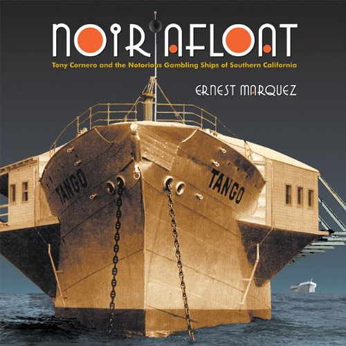 Noir Afloat: Tony Cornero and the Notorious Gambling Ships of Southern California 9781883318666