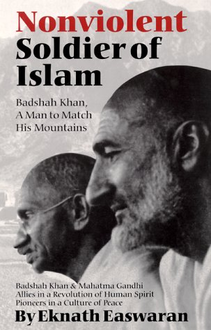 Nonviolent Soldier of Islam: Badshah Khan: A Man to Match His Mountains 9781888314007