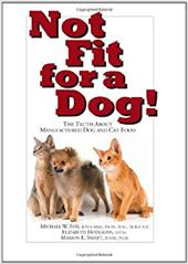 Not Fit for a Dog!: The Truth about Manufactured Dog and Cat Food 7675030