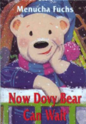 Now Dovy Bear Can Wait 9781880582299