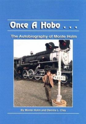 Once a Hobo...: The Autobiography of Monte Holm 9781882792764