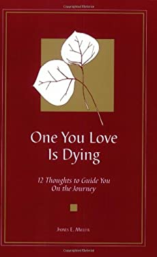One You Love is Dying: 12 Thoughts to Guide You on the Journey 9781885933232