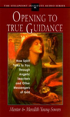 Opening to True Guidance: How Spirit Talks to You Through Angelic Teachers and Other Messengers of God 9781883478094