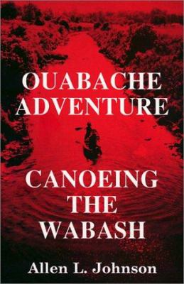 Ouabache Adventure: Canoeing the Wabash 9781880675007