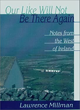 Our Like Will Not Be There Again: Notes from the West of Ireland 9781886913523