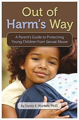 Out of Harm's Way: A Parent's Guide to Protecting Young Children from Sexual Abuse 9781884734977