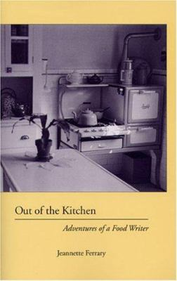 Out of the Kitchen: Adventures of a Food Writer 9781880284780