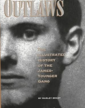 Outlaws: The Illustrated History of the James-Younger Gang 9781880216361
