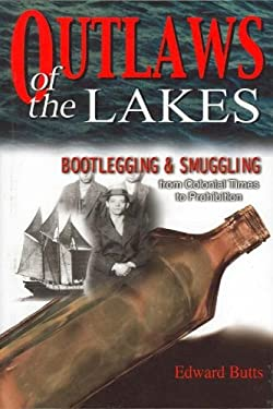 Outlaws of the Lakes: Bootlegging & Smuggling from Colonial Times to Prohibition 9781882376919