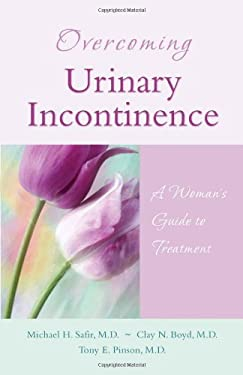 Overcoming Urinary Incontinence: A Woman's Guide to Treatment 9781886039872