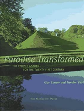 Paradise Transformed: The Private Garden for the Twenty-First Century 9781885254351