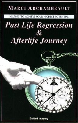 Past Life Regression & Afterlife Journey: Helping to Achieve Your Highest Potential [With Booklet] 9781888861013