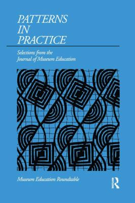 Patterns in Practice: Selections from the Journal of Museum Education 9781880437001