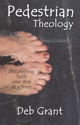 Pedestrian Theology: Discovering Faith One Step at a Time 9781880292914