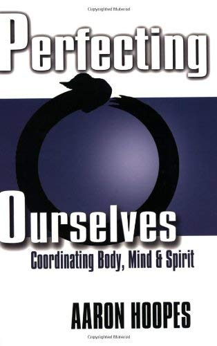 Perfecting Ourselves: Coordinating Body, Mind, and Spirit 9781880336687