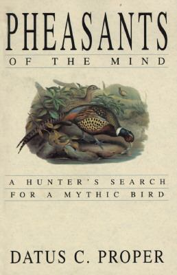 Pheasants of the Mind: A Hunter's Search for a Mythic Bird 9781885106070