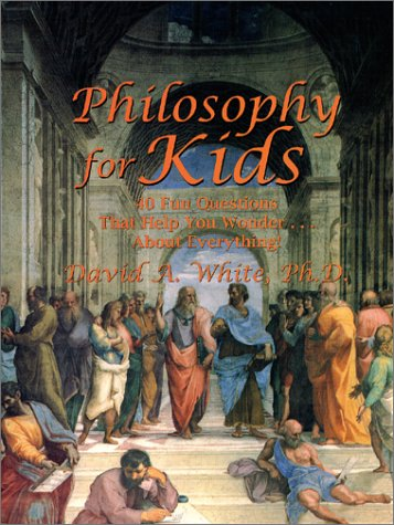 Philosophy for Kids: 40 Fun Questions That Help You Wonder...about Everything! 9781882664702