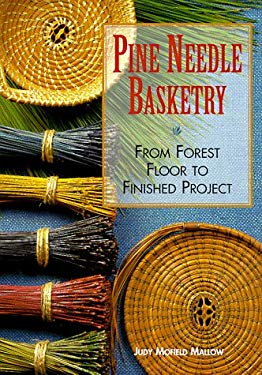 Pine Needle Basketry: From Forest Floor to Finished Project 9781887374149