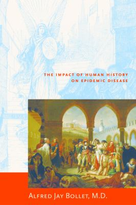 Plagues & Poxes: The Impact of Human History on Epidemic Disease 9781888799798