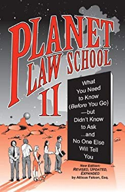 Planet Law School II: What You Need to Know (Before You Go)...and No One Else Will Tell You 9781888960501