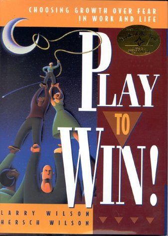 Play to Win! : Choosing Growth over Fear in Work and Life