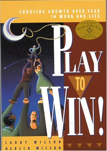 Play to Win: Choosing Growth Over Fear in Work and Life 9781885167613