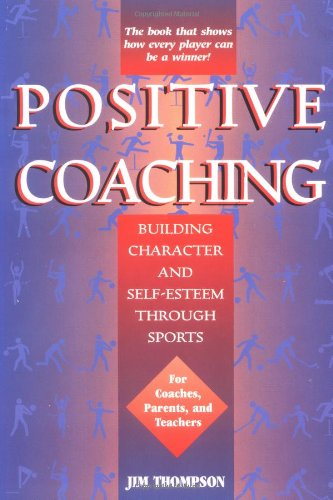 Positive Coaching: Building Character and Self-Esteem Through Youth Sports 9781886346000