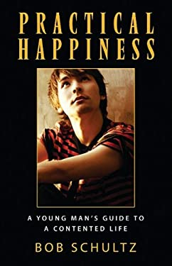 Practical Happiness: A Young Man's Guide to a Contented Life 9781883934132